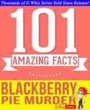 Blackberry Pie Murder - 101 Amazing Facts You Didn't Know