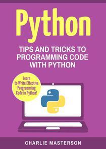 Python: Tips and Tricks to Programming Code with Python