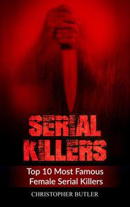 Serial Killers: Top 10 Most Famous Female Serial Killers