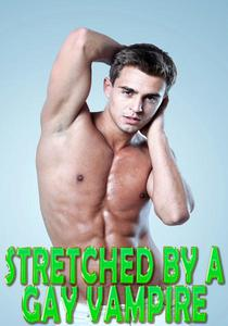 Stretched By A Gay Vampire: Fucked Hard, Erotic Romance, Dom Sub, Sex Slave, Creampie, Paranormal, Rough Hardcore Explicit