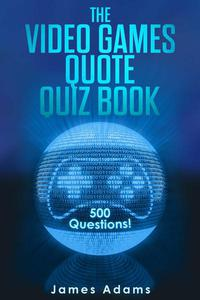 The Video Games Quote Quiz Book: 500 Questions!