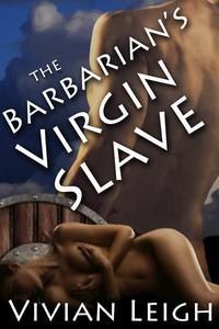 The Barbarian's Virgin Slave (Rough and Reluctant Historical Erotica)