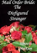 Mail Order Bride: The Disfigured Stranger