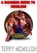 League of Legends Guide: A Diamond Guide To Jungling (Season 4)