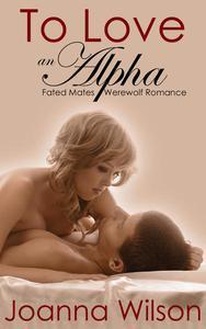 To Love an Alpha (Fated Mates Werewolf Romance)
