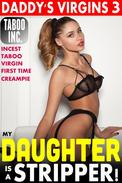 My Daughter is a Stripper! : Daddy's Virgins 3 (Incest Taboo Virgin First Time Creampie)