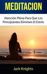 Meditación: Atención Plena Para Que Los Principiantes Eliminen El Estrés