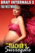 The Teacher's Surrogate: Brat Internals 5 (Virgin Erotica First Time Erotica Breeding Erotica Pregnancy Erotica Age Gap Erotica)