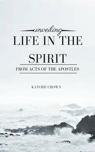 Unveiling Life in the Spirit From Acts of the Apostles