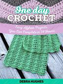 One Day Crochet: Easy Afghan Projects You Can Complete in 24 Hours