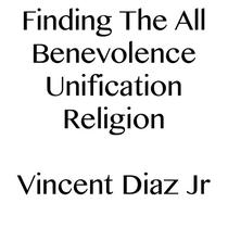 Finding The All Benevolence Unification Religion