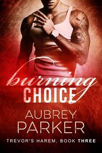 Burning Choice (Trevor's Harem Book Three)