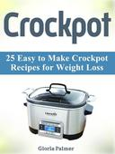 Crockpot: 25 Easy to Make Crockpot Recipes for Weight Loss