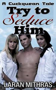 Try to Seduce Him