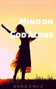 Mind on God Alone
