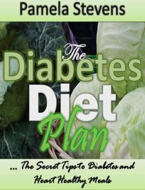The Diabetes Diet Plan: The Secret Tips To Diabetes and Heart Healthy Meals