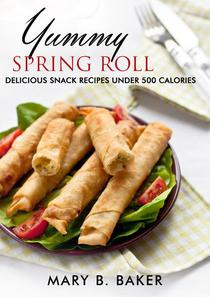 Yummy Spring Roll - Delicious Snack under 500 Calories
