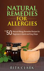 Natural Remedies for Allergies: Top 50 Natural Allergy Remedies Recipes for Beginners in Quick and Easy Steps