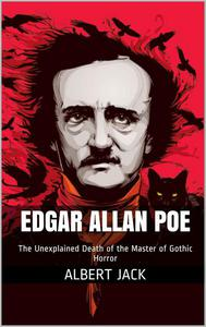 The Unexplained Death of Edgar Allan Poe