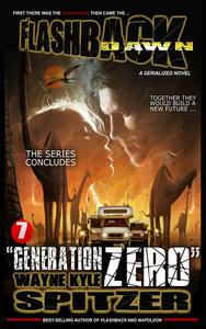 "Flashback Dawn (A Serialized Novel), Part 7: ""Generation Zero"""