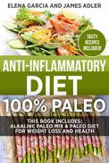 Anti-Inflammatory Diet: 100% Paleo: This Book Includes: Alkaline Paleo Mix & Paleo Diet for Weight Loss and Health