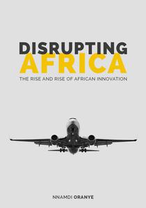 Disrupting Africa: The Rise and Rise of African Innovation