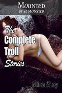 Mounted by a Monster: The Complete Troll Stories