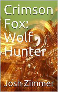 Crimson Fox: Wolf Hunter