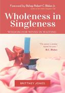 Wholeness in Singleness: Wisdom For Wives in Waiting