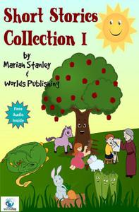 Short Stories Collection I (Just for Kids ages 4 to 8 years old)