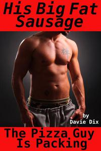 The Pizza Guy Is Packing, His Big Fat Sausage (Gay Erotica)
