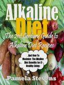 Alkaline Diet: The 21st Century Guide To Alkaline Diet Recipes and  How To Maximize The Alkaline Diet Benefits!