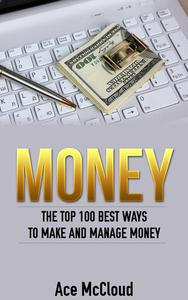 Money: The Top 100 Best Ways To Make And Manage Money