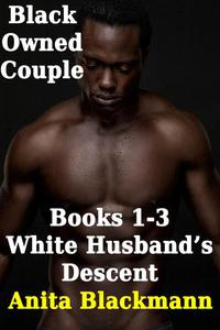 Black Owned Couple, Books 1-3: White Husband's Descent
