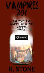 Vampires 201 - Anatomy and Morphology of the Vampire, Part 2
