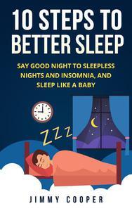10 Steps to Better Sleep: Say Good Night to Sleepless Nights and Insomnia, and Sleep Like a Baby