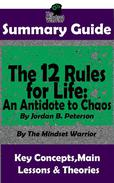 Summary Guide: The 12 Rules for Life: An Antidote to Chaos: by Jordan B. Peterson | The Mindset Warrior Summary Guide