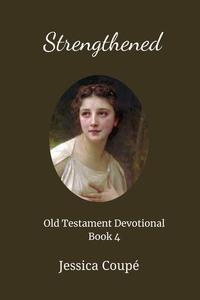 Strengthened: Old Testament Devotional ~ Book 4