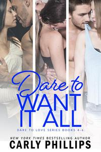 Dare to Want It All: Dare to Love Collection Books 4 - 6