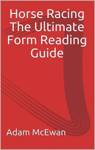 Horse Racing The ultimate form reading guide