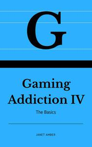 Gaming Addiction IV: The Basics