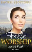 Amish Home: False Worship - Book 4