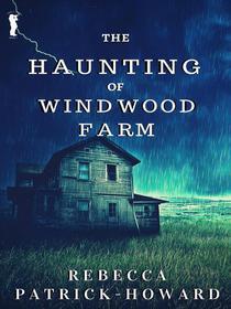 The Haunting of Windwood Farm