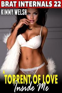 A Torrent Of Love Inside Me : Brat Internals 22 (Breeding Erotica First Time Erotica Virgin Erotica Age Gap Erotica)