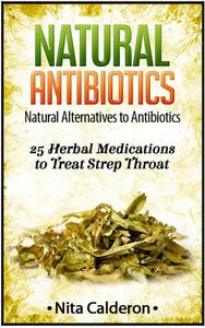 Natural Antibiotics: Natural Alternatives to Antibiotics.  25 Herbal Medications to Treat Strep Throat.