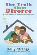 The Truth About Divorce: A Child's Guide to Understanding Divorce