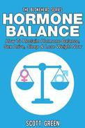 Hormone Balance: How To Reclaim Hormone Balance , Sex Drive, Sleep & Lose Weight Now