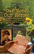Our Sons Our Heroes: Memories Shared by America's Gold Star Mothers from the Vietnam War