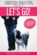 Let's Go! Enjoy Companionable Walks with your Brilliant Family Dog