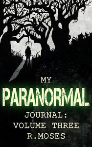 My Paranormal Journal: Volume Three
